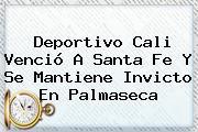 <b>Deportivo Cali</b> Venció A Santa Fe Y Se Mantiene Invicto En Palmaseca