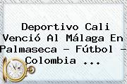 <b>Deportivo Cali</b> Venció Al Málaga En Palmaseca - Fútbol - Colombia <b>...</b>