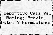 Deportivo <b>Cali Vs</b>. <b>Racing</b>: Previa, Datos Y Formaciones