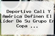 <b>Deportivo Cali</b> Y América Definen El Líder De Su Grupo En Copa ...