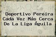 <b>Deportivo Pereira</b> Cada Vez Más Cerca De La Liga Águila