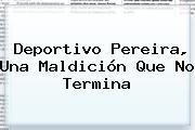 <b>Deportivo Pereira</b>, Una Maldición Que No Termina