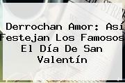 Derrochan Amor: Así Festejan Los Famosos El <b>Día De San Valentín</b>