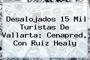 Desalojados 15 Mil Turistas De Vallarta: <b>Cenapred</b>. Con Ruiz Healy