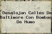Desalojan Calles De <b>Baltimore</b> Con Bombas De Humo