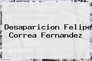 Desaparicion <b>Felipe Correa</b> Fernandez