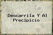 <b>Descarrila Y Al Precipicio</b>