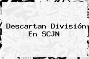 Descartan División En <b>SCJN</b>