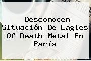 Desconocen Situación De <b>Eagles Of Death Metal</b> En París