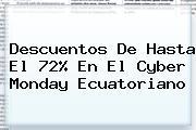 Descuentos De Hasta El 72% En El <b>Cyber Monday</b> Ecuatoriano