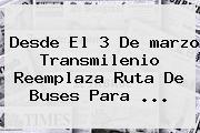 Desde El 3 De <b>marzo</b> Transmilenio Reemplaza Ruta De Buses Para ...