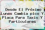 Desde El Próximo Lunes Cambia <b>pico Y Placa</b> Para Taxis Y Particulares