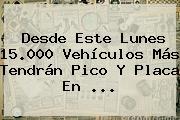 Desde Este Lunes 15.000 Vehículos Más Tendrán Pico Y Placa En ...
