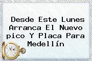 Desde Este Lunes Arranca El Nuevo <b>pico Y Placa</b> Para <b>Medellín</b>