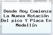 Desde Hoy Comienza La Nueva Rotación Del <b>pico Y Placa</b> En <b>Medellín</b>