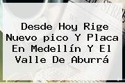 Desde Hoy Rige Nuevo <b>pico Y Placa</b> En <b>Medellín</b> Y El Valle De Aburrá