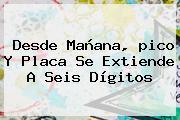 Desde Mañana, <b>pico Y Placa</b> Se Extiende A Seis Dígitos
