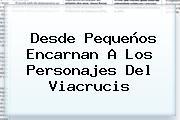 Desde Pequeños Encarnan A Los Personajes Del <b>Viacrucis</b>