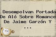 Desempolvan Portada De Aló Sobre Romance De <b>Jaime Garzón</b> Y ...