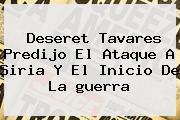 Deseret Tavares Predijo El Ataque A Siria Y El Inicio De La <b>guerra</b>