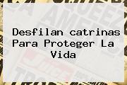 Desfilan <b>catrinas</b> Para Proteger La Vida