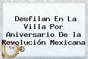 Desfilan En La Villa Por Aniversario De <b>la Revolución Mexicana</b>
