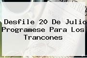 Desfile <b>20 De Julio</b> Programese Para Los Trancones