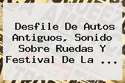Desfile De Autos Antiguos, Sonido Sobre Ruedas Y Festival De La <b>...</b>