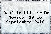 <b>Desfile</b> Militar De México, <b>16 De Septiembre 2016</b>
