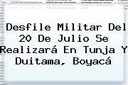 <b>Desfile</b> Militar Del <b>20 De Julio</b> Se Realizará En Tunja Y Duitama, Boyacá