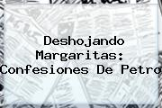 Deshojando Margaritas: Confesiones De <b>Petro</b>