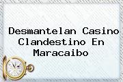 <u>Desmantelan Casino Clandestino En Maracaibo</u>