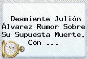 Desmiente <b>Julión Álvarez</b> Rumor Sobre Su Supuesta Muerte. Con <b>...</b>
