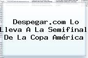 <b>Despegar</b>.com Lo Lleva A La Semifinal De La Copa América