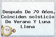 Después De 70 Años, Coinciden <b>solsticio De Verano</b> Y Luna Llena