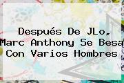 Después De JLo, <b>Marc Anthony</b> Se Besa Con Varios Hombres