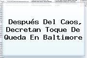 Después Del Caos, Decretan Toque De Queda En <b>Baltimore</b>