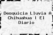 Desquicia Lluvia A <b>Chihuahua</b>   El Diario