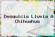 Desquicia Lluvia A <b>Chihuahua</b>