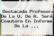 Destacada Profesora De La U. De A. Será Coautora En Informe De La ...