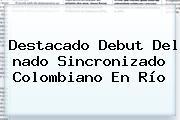 Destacado Debut Del <b>nado Sincronizado</b> Colombiano En Río