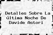 Detalles Sobre La última Noche De <b>Davide Astori</b>