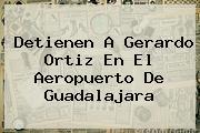 Detienen A <b>Gerardo Ortiz</b> En El Aeropuerto De Guadalajara