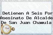 Detienen A Seis Por Asesinato De Alcalde De <b>San Juan Chamula</b>