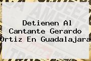 Detienen Al Cantante <b>Gerardo Ortiz</b> En Guadalajara