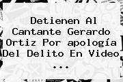 Detienen Al Cantante Gerardo Ortiz Por <b>apología Del Delito</b> En Video ...