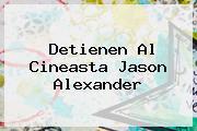 Detienen Al Cineasta <b>Jason Alexander</b>