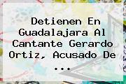 Detienen En Guadalajara Al Cantante Gerardo Ortiz, Acusado De ...