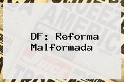<i>DF: Reforma Malformada</i>