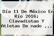 Día 11 De México En <b>Río 2016</b>: Clavadistas Y Atletas De <b>nado</b> ...